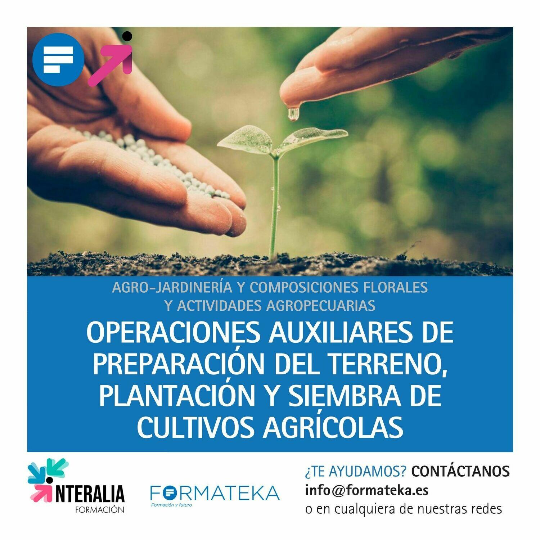 Operaciones auxiliares de preparación del terreno, plantación y siembra de cultivos (30 Horas)
