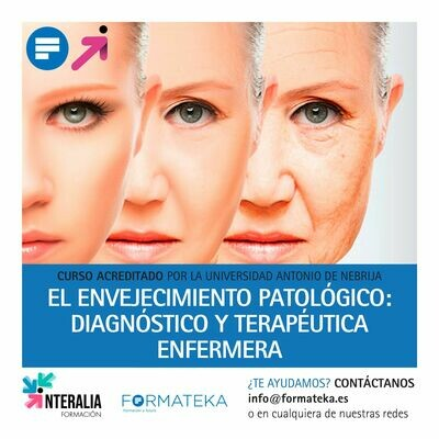 El envejecimiento patológico: Diagnóstico y terapéutica enfermera - 175 Horas - 7,0 Créditos CFC