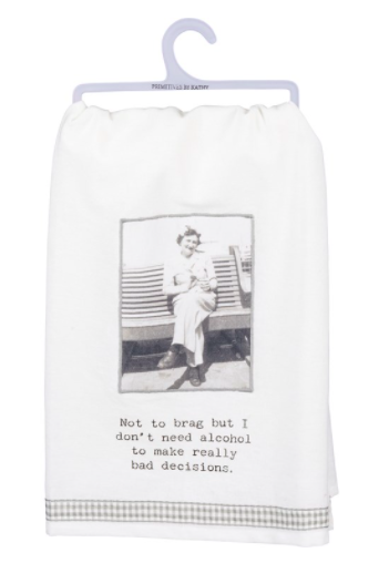 I Don't Need Alcohol To Make Bad Decisions Tea Towel