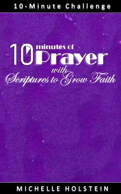 10 Minutes of Prayer with Scriptures to Grow Faith