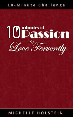 10 Minutes of Passion to Love Fervently
