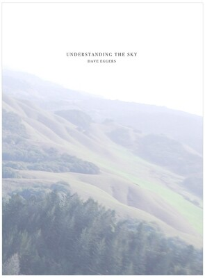 Understanding The Sky, by Dave Eggers