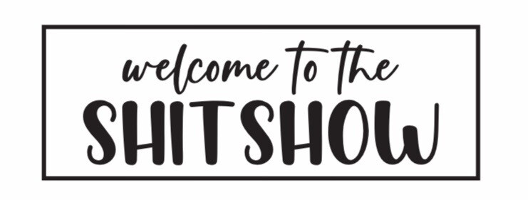 Welcome To The Shitshow DIY Sign
