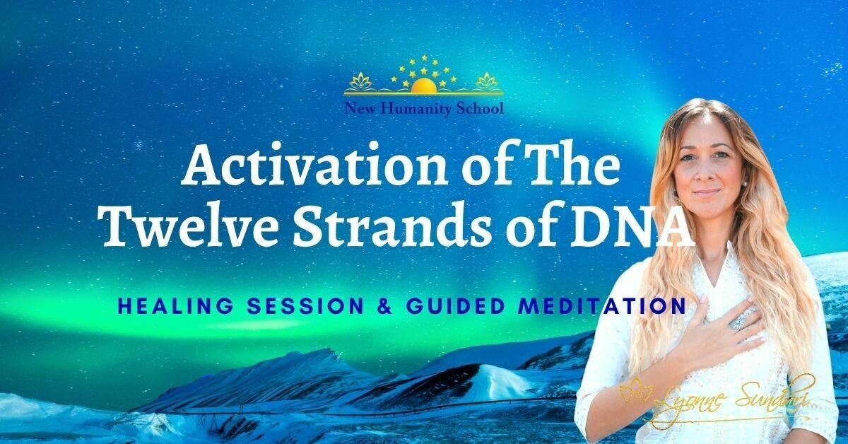 Activation of The Twelve Strands of DNA Meditation