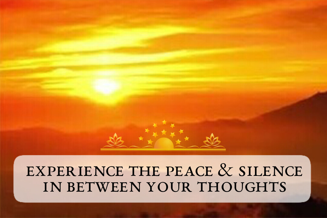Experience the Peace and Silence Between your Thoughts