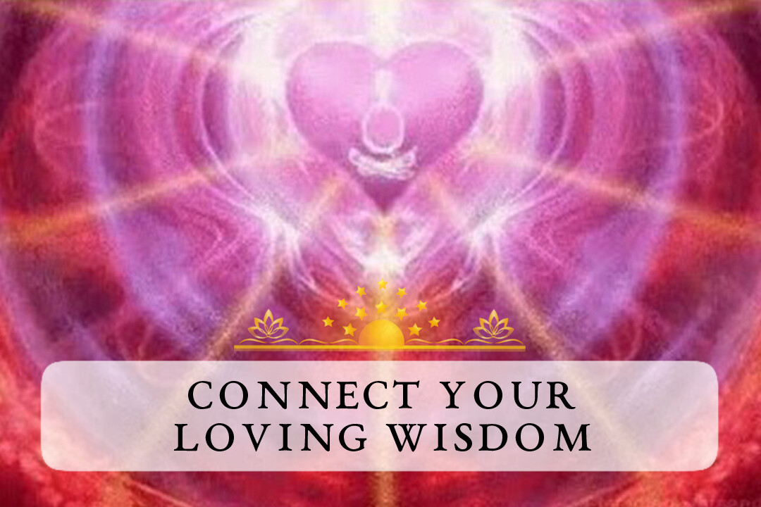 Connect to your Loving Wisdom