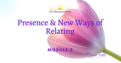 Relationship Course, Module 3: Presence & New Ways of Relating