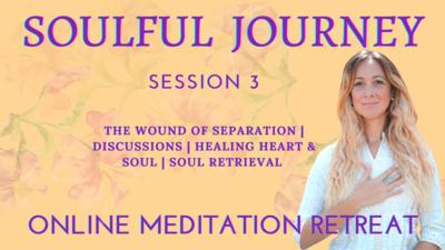 Soulful Journey Online Meditation Retreat - Session 3