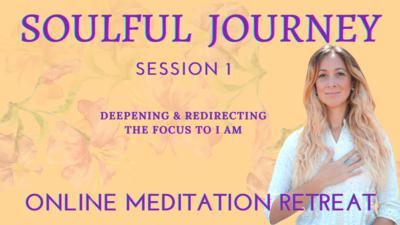 Soulful Journey Online Meditation Retreat - Session 1