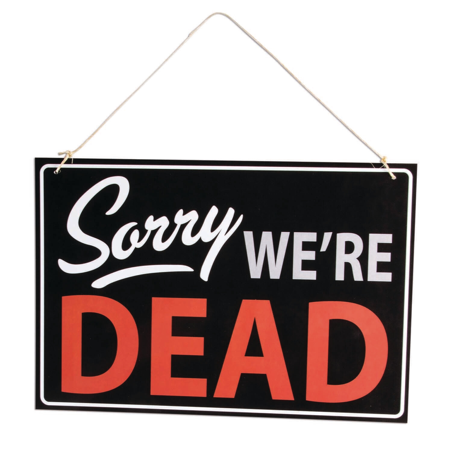 Sorry We're Dead Sign