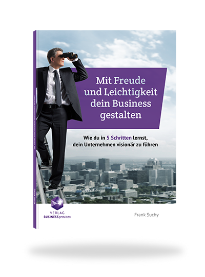 E-Book -  Mit Freude und Leichtigkeit dein Business gestalten.  Wie du in 5 Schritten lernst dein Unternehmen visionär zu führen