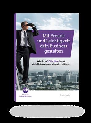 E-Book Mit Freude und Leichtigkeit dein Business gestalten Wie du in 5 Schritten lernst dein Unternehmen visionär zu führen