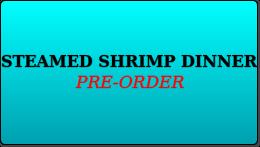 PREORDER STEAMED SHRIMP DINNER