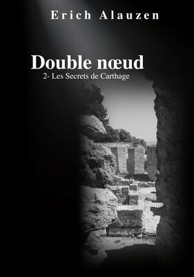 Double noeud 2- Les Secrets de Carthage  par Erich ALAUZEN - Version imprimée
