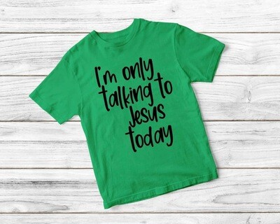 I'M ONLY TALKING TO JESUS TODAY