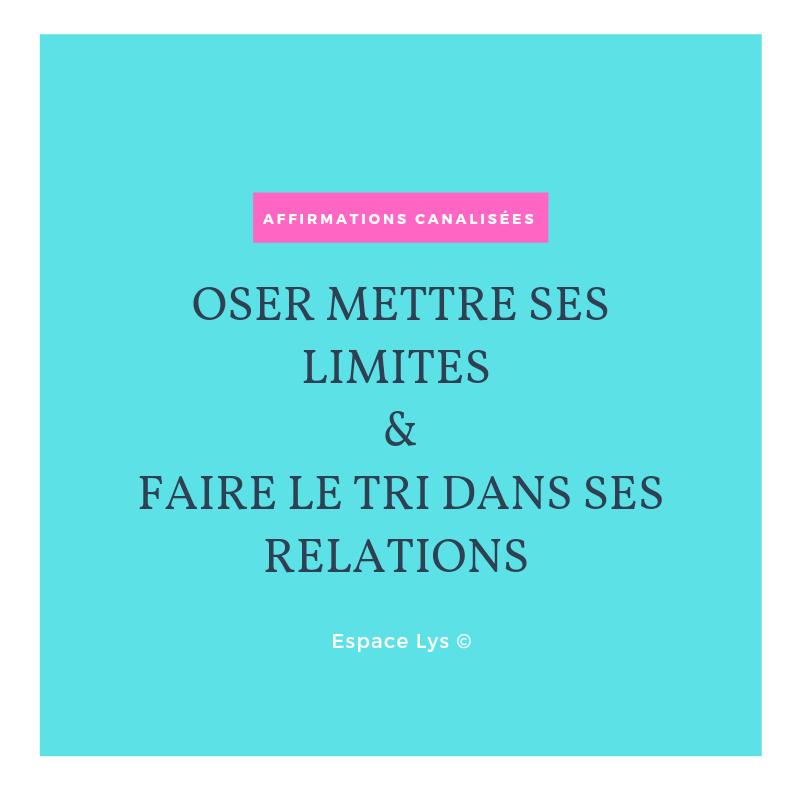 Affirmations canalisées: OSER METTRE SES LIMITES ET FAIRE LE TRI DANS SES RELATIONS