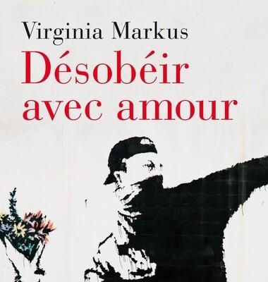 Désobéir avec amour - Virginia Markus