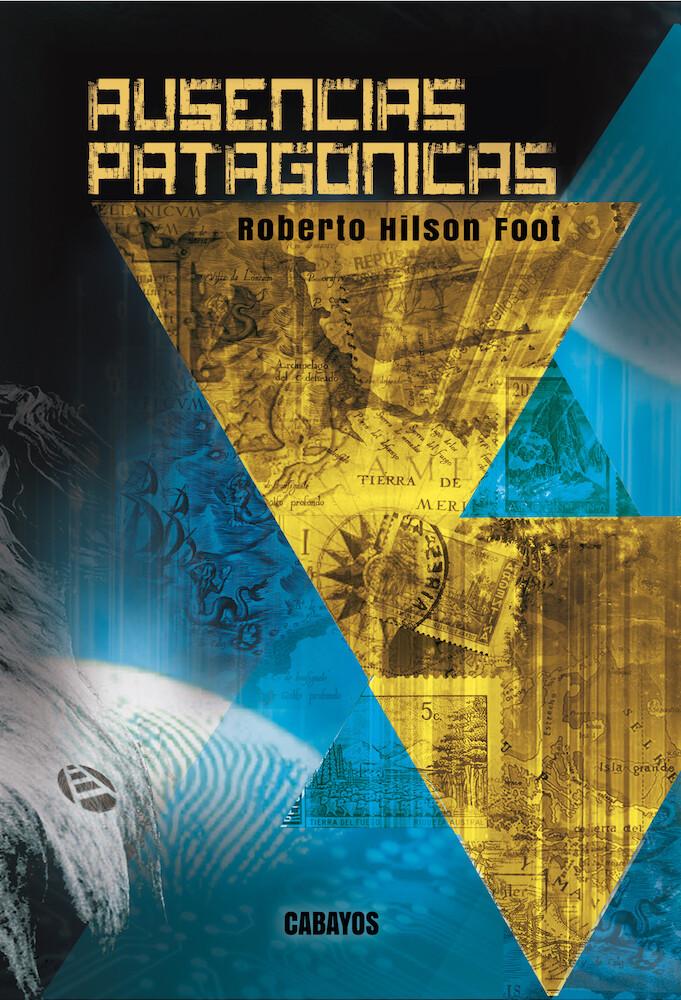 AUSENCIAS PATAGONICAS de Roberto H. Foot