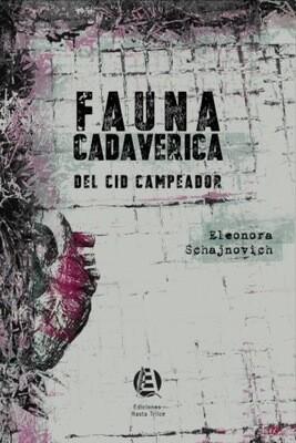 FAUNA CADAVERICA DEL CID CAMPEADOR de Eleonora Shajnovich