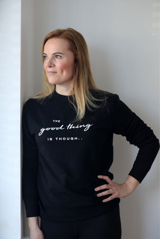 'The Good Thing Is Though' Sweatshirt