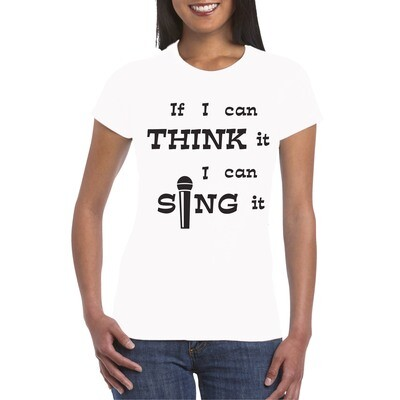 Women's T-Shirt IF I CAN THINK IT, I CAN SING  IT