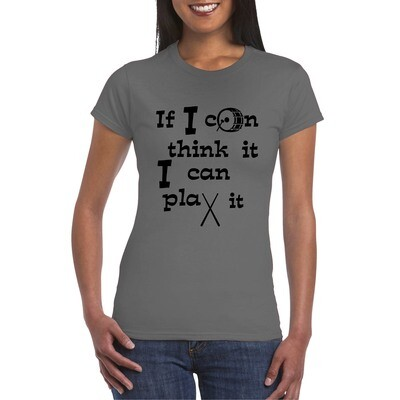 Women's T-Shirt IF I CAN THINK IT, I CAN PLAY IT