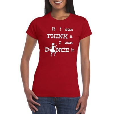 Women's T-Shirt IF I CAN THINK IT, I CAN DANCE  IT