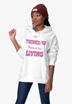 Women's Hoody Your Thinking Determines Your Living