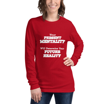 Women's Long Sleeve T-shirt Your Present Mentality Will Determine Your Future Reality