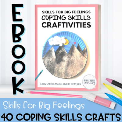 Skills for Big Feelings Coping Skills Craftivities eBook