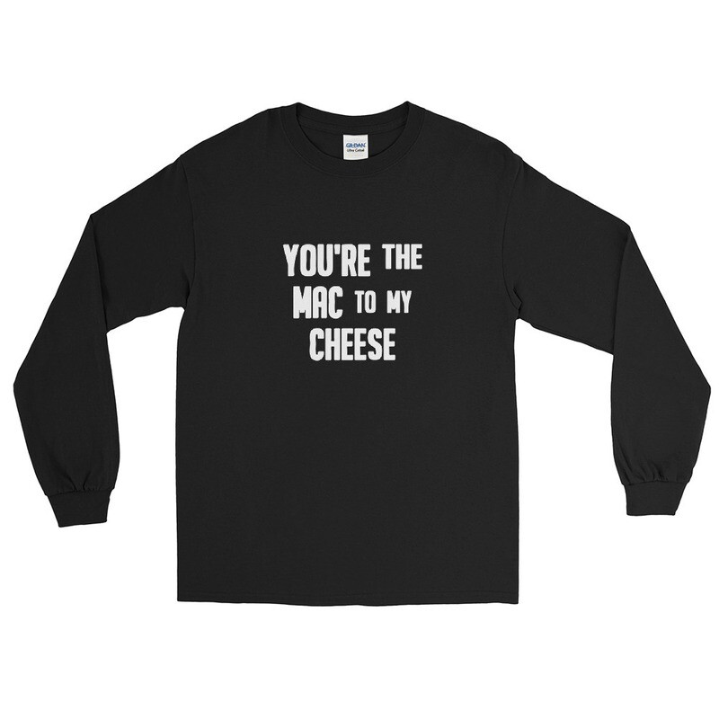 'You're the Mac to my Cheese' - Long Sleeve T-Shirt