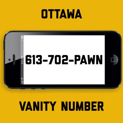 613-702-PAWN VANITY NUMBER OTTAWA