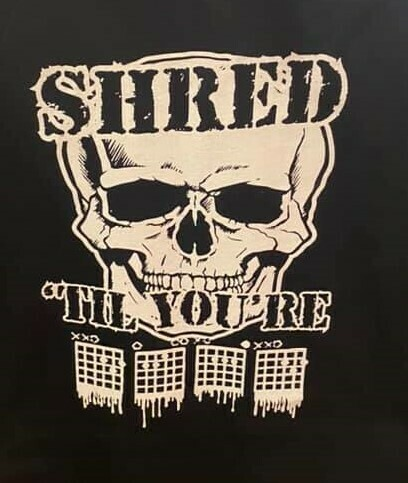 Shred Til your Dead Tee