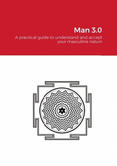 Man 3.0 - a practical guide to understand and accept your masculine nature - eBook