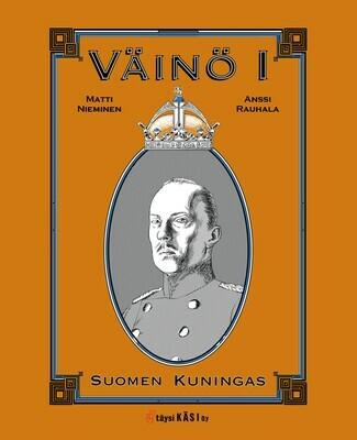 Matti Nieminen & Anssi Rauhala: Väinö I-Suomen kuningas
