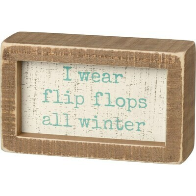 I Wear My Flip Flops all Winter Sign
