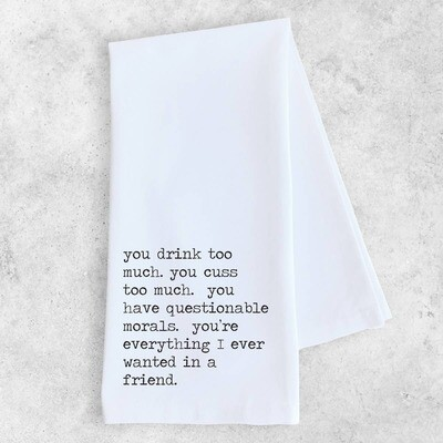 Everything I Ever Wanted In A Friend - Tea Towel