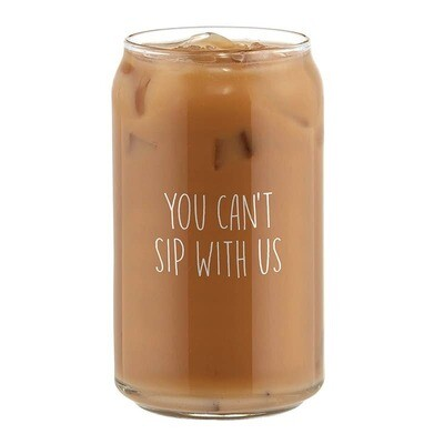 You Can't Sip With Us - Iced Coffee Glass