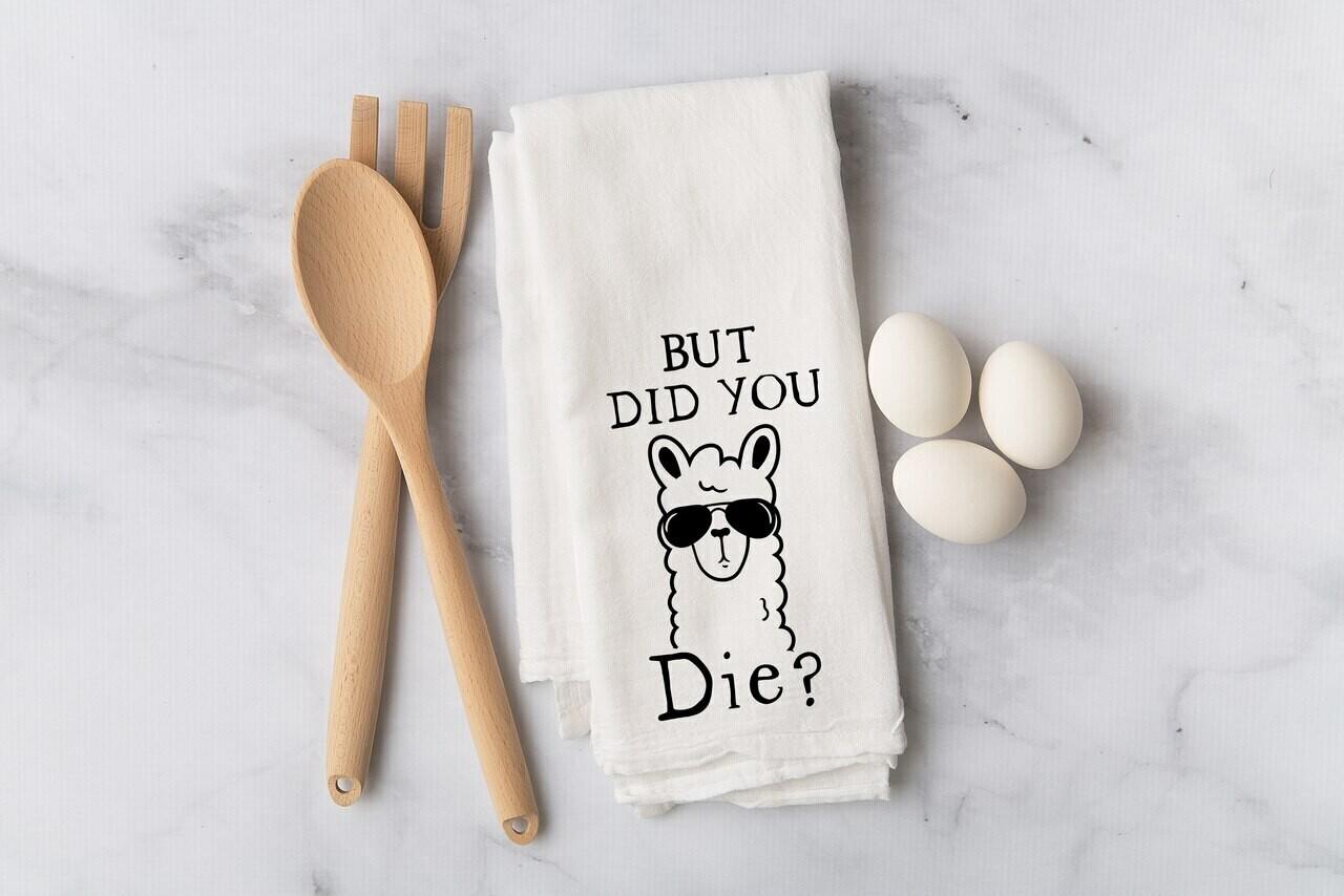 Flour Sack Towel - But did you die?