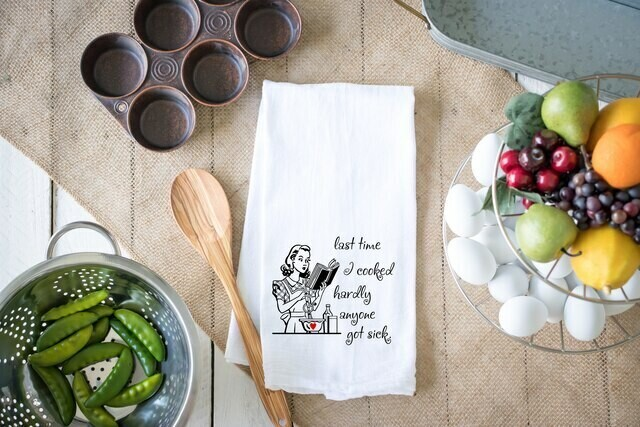 Flour Sack Towel - Last time I cooked