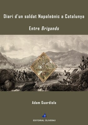 DIARI D'UN SOLDAT NAPOLEÒNIC A CATALUNYA - ENTRE BRIGANDS d'Adam Guardiola