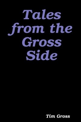 Tales From The Gross Side Vol. 1