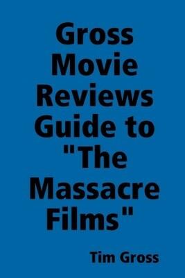 Gross Movie Reviews Guide To The Massacre Films