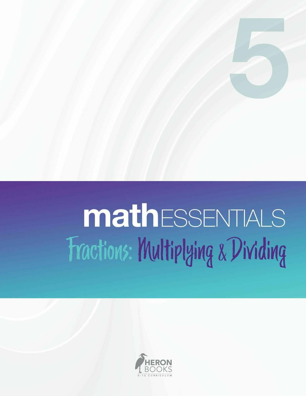 Math Essentials 5 - Fractions, Multiplying & Dividing
