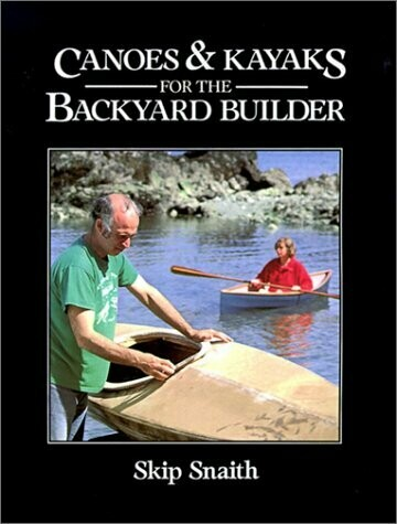 Canoes & Kayaks for the Backyard Builder | Skip Snaith