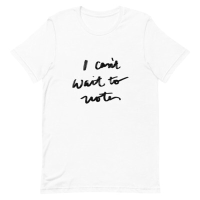 I Can't Wait To Vote- Signature Unisex Tee