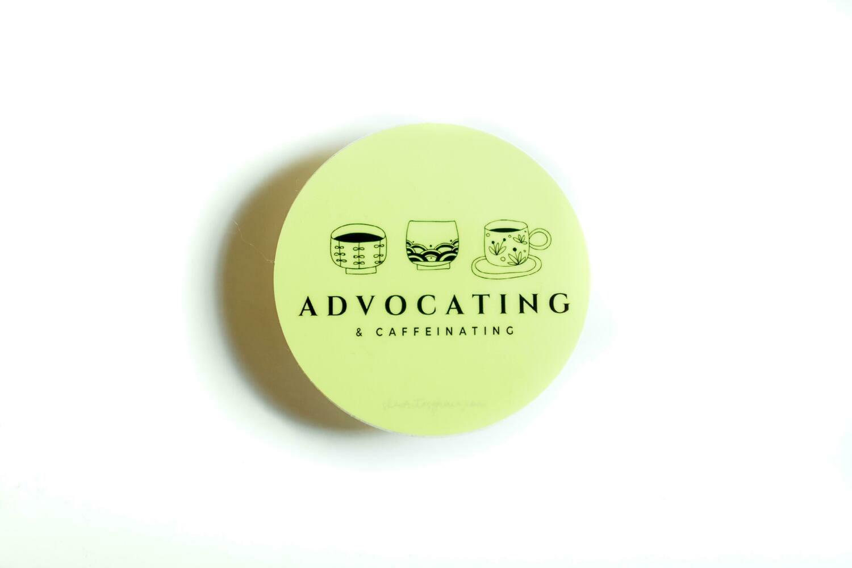 Yellow Sticker 'Advocating & Caffeinating'- 3 inches round