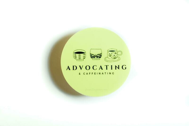 Yellow Sticker 'Advocating & Caffeinating'- 3 inches round