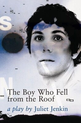 Playscript Series No.3  Juliet Jenkin: The Boy Who Fell from the Roof
