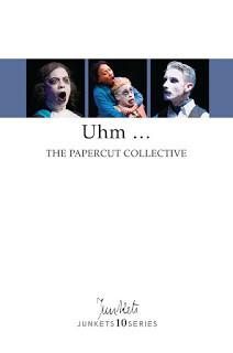 Playscript No. 30 JUNKETS10SERIES The Papercut Collective writers Alex McCarthy & Callum Tilbury: Uhm …